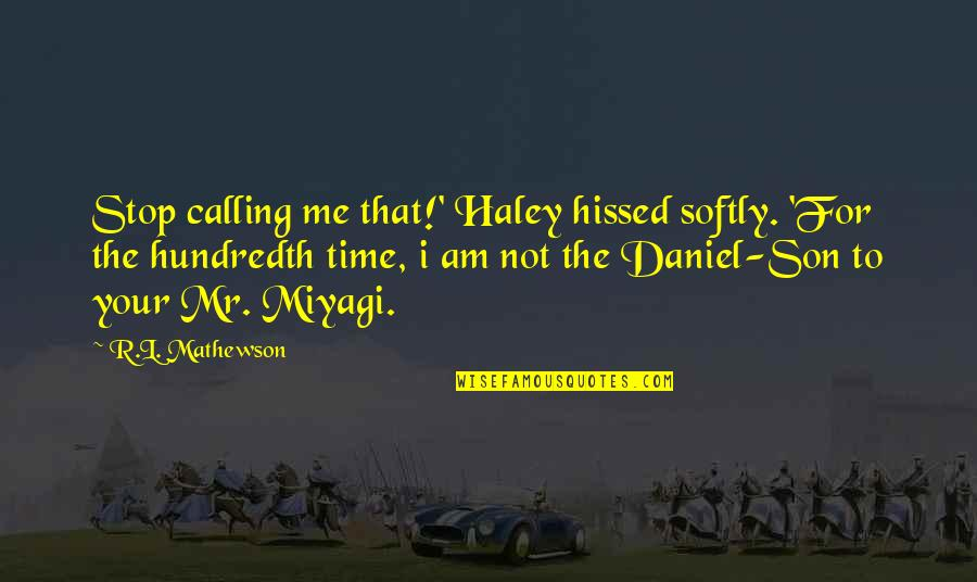 Time To Stop Quotes By R.L. Mathewson: Stop calling me that!' Haley hissed softly. 'For