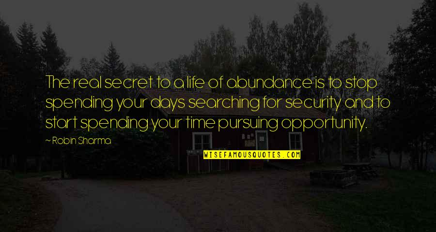 Time To Stop Quotes By Robin Sharma: The real secret to a life of abundance