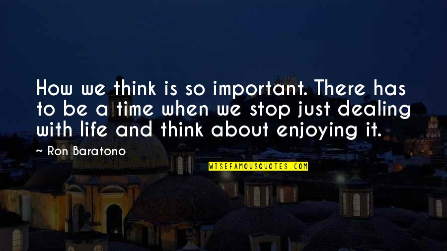 Time To Stop Quotes By Ron Baratono: How we think is so important. There has