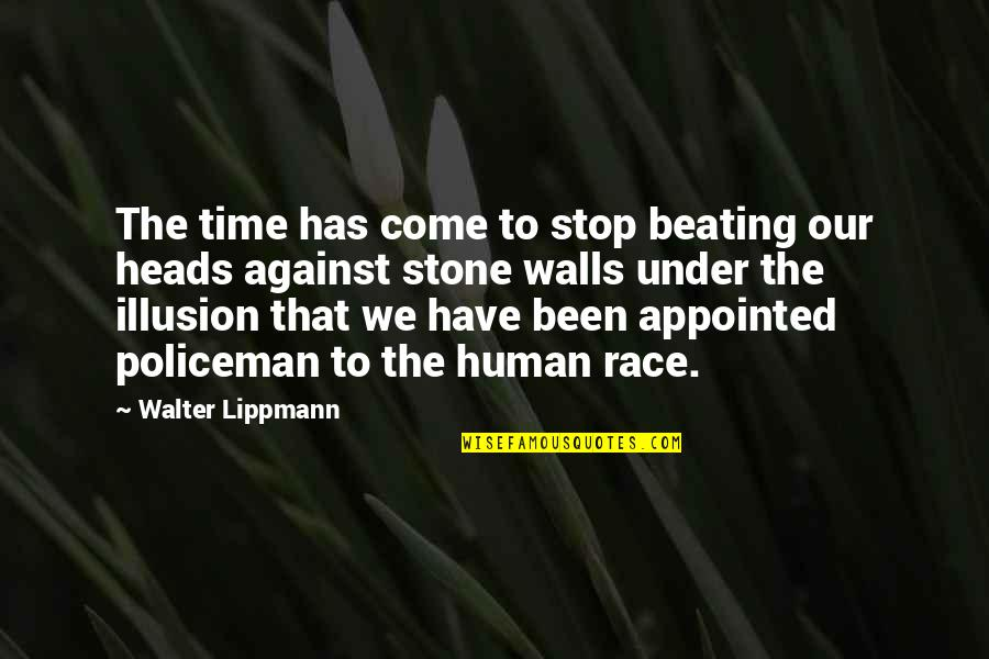 Time To Stop Quotes By Walter Lippmann: The time has come to stop beating our