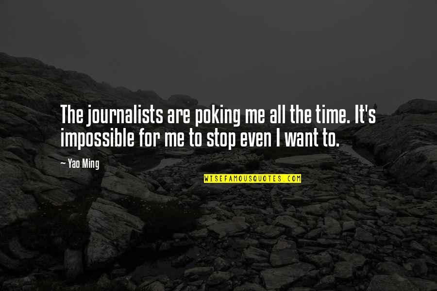 Time To Stop Quotes By Yao Ming: The journalists are poking me all the time.