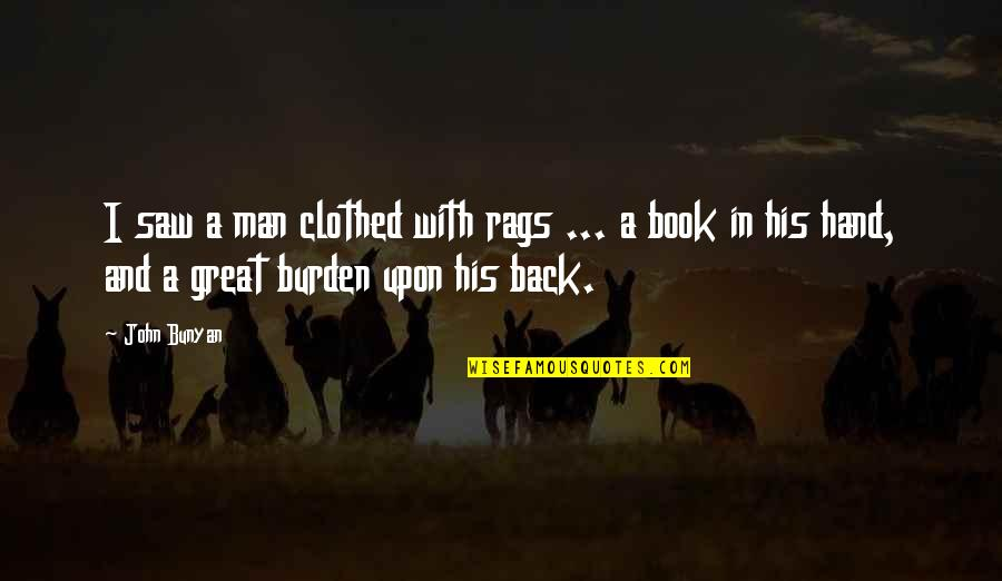 Time To Think Nancy Kline Quotes By John Bunyan: I saw a man clothed with rags ...