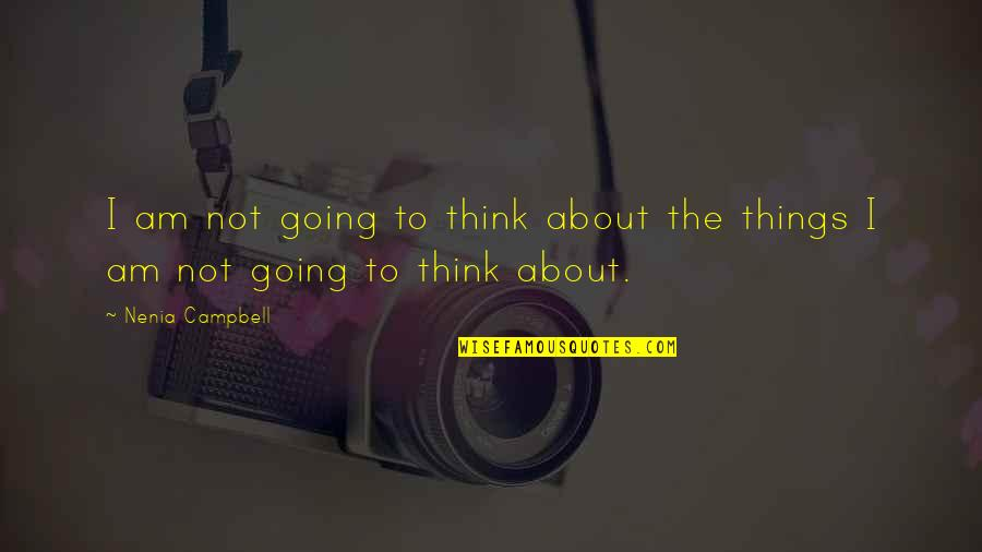 Time To Think Nancy Kline Quotes By Nenia Campbell: I am not going to think about the