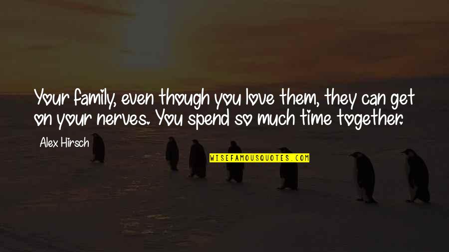 Time Together Love Quotes By Alex Hirsch: Your family, even though you love them, they
