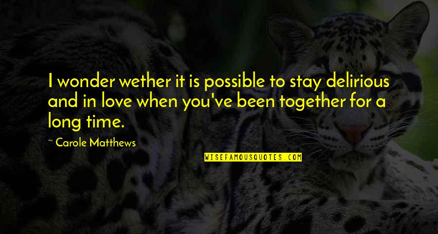 Time Together Love Quotes By Carole Matthews: I wonder wether it is possible to stay