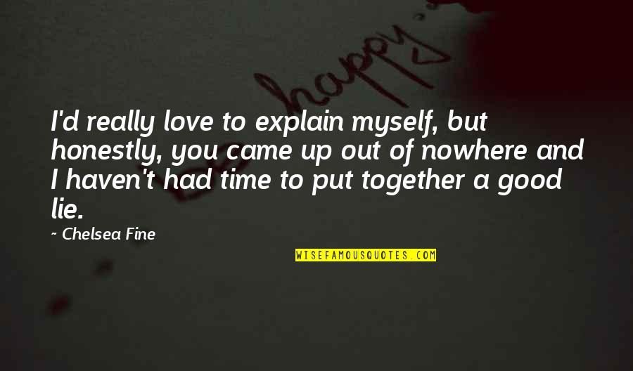 Time Together Love Quotes By Chelsea Fine: I'd really love to explain myself, but honestly,