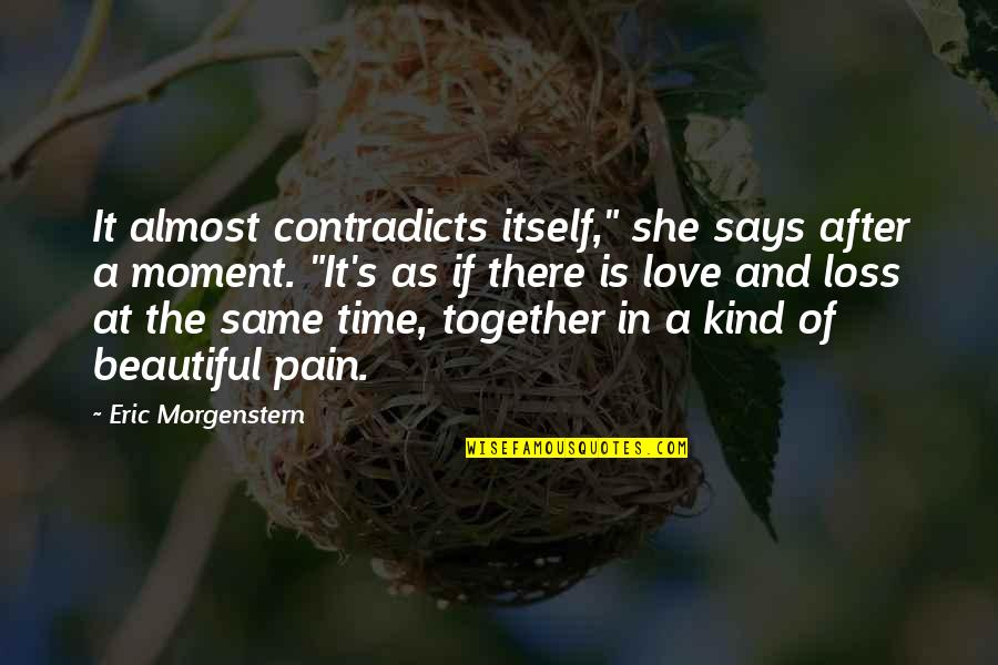 "Time Together Love Quotes By Eric Morgenstern: It almost contradicts itself,"" she says after a"