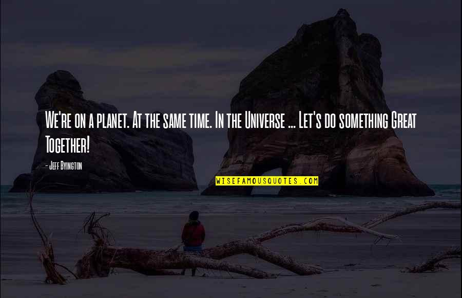 Time Together Love Quotes By Jeff Byington: We're on a planet. At the same time.