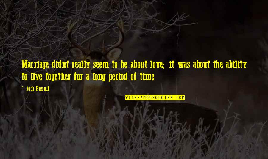 Time Together Love Quotes By Jodi Picoult: Marriage didnt really seem to be about love;