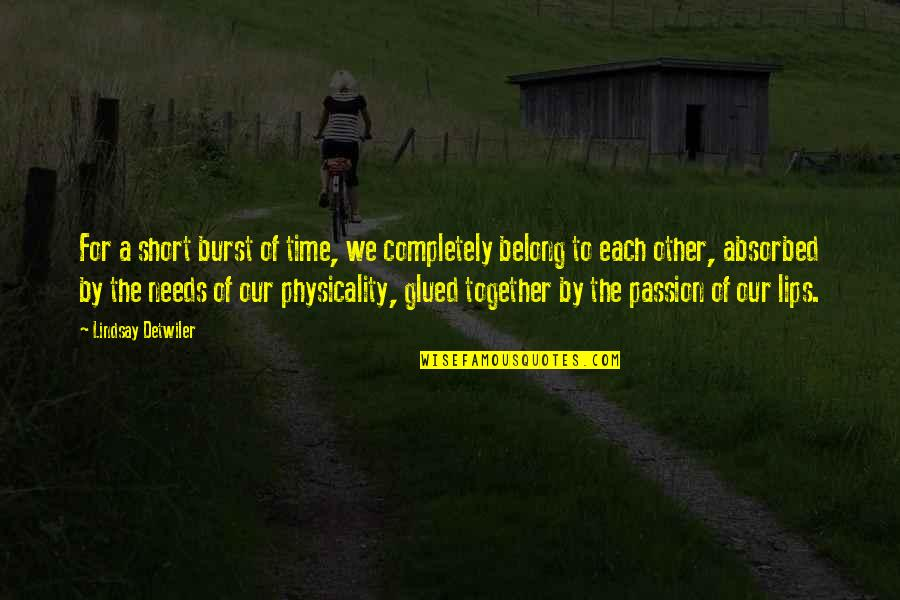 Time Together Love Quotes By Lindsay Detwiler: For a short burst of time, we completely
