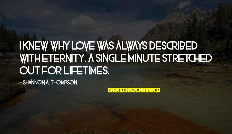 Time Together Love Quotes By Shannon A. Thompson: I knew why love was always described with