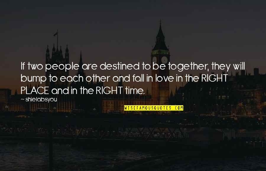 Time Together Love Quotes By Shielabsyou: If two people are destined to be together,