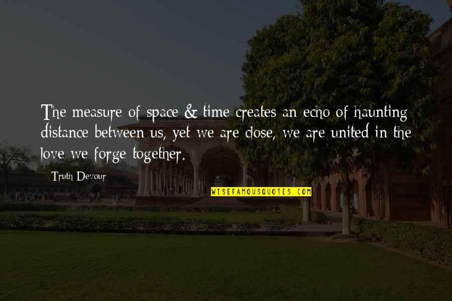 Time Together Love Quotes By Truth Devour: The measure of space & time creates an