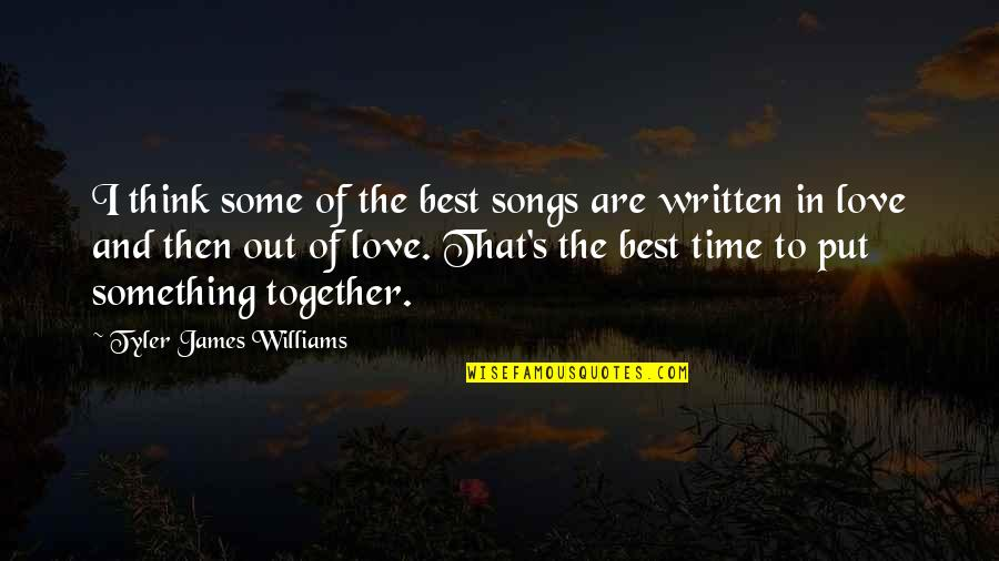Time Together Love Quotes By Tyler James Williams: I think some of the best songs are