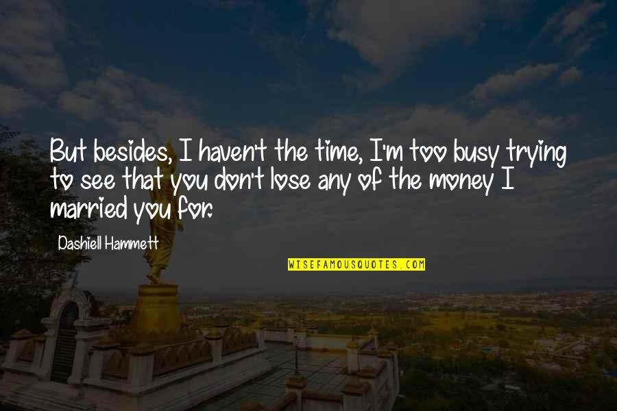 Time Versus Money Quotes By Dashiell Hammett: But besides, I haven't the time, I'm too