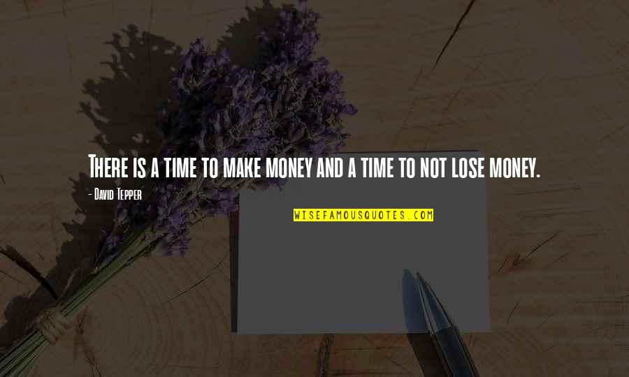 Time Versus Money Quotes By David Tepper: There is a time to make money and