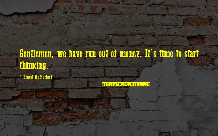 Time Versus Money Quotes By Ernest Rutherford: Gentlemen, we have run out of money. It's