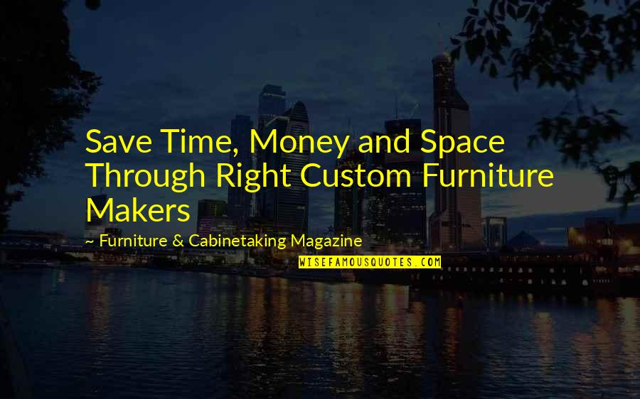 Time Versus Money Quotes By Furniture & Cabinetaking Magazine: Save Time, Money and Space Through Right Custom