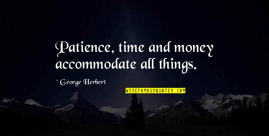 Time Versus Money Quotes By George Herbert: Patience, time and money accommodate all things.