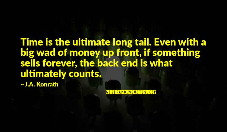 Time Versus Money Quotes By J.A. Konrath: Time is the ultimate long tail. Even with