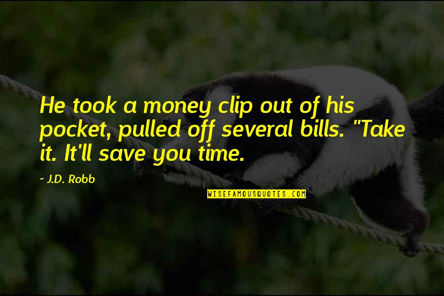 Time Versus Money Quotes By J.D. Robb: He took a money clip out of his
