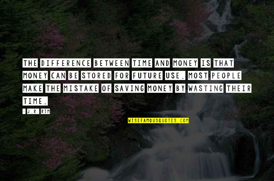 Time Versus Money Quotes By J.R. Rim: The difference between time and money is that