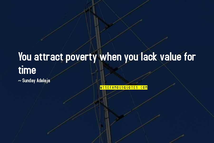 Time Versus Money Quotes By Sunday Adelaja: You attract poverty when you lack value for