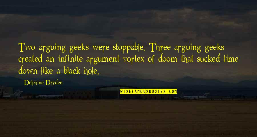 Time Vortex Quotes By Delphine Dryden: Two arguing geeks were stoppable. Three arguing geeks