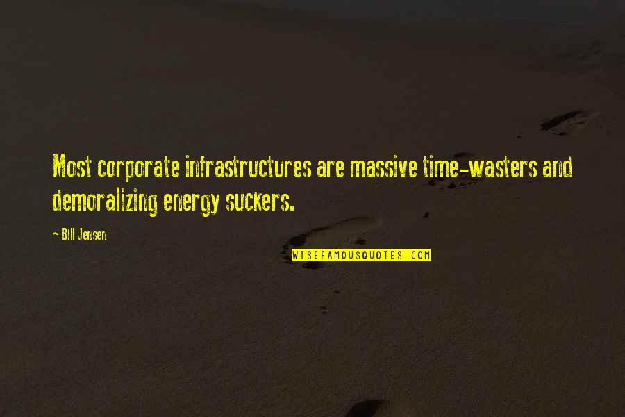 Time Wasters Quotes By Bill Jensen: Most corporate infrastructures are massive time-wasters and demoralizing