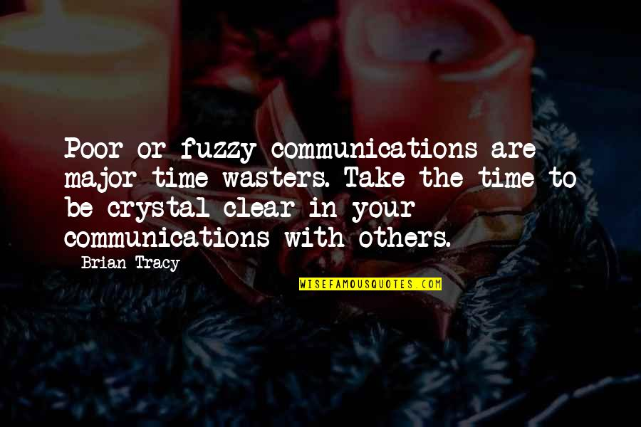 Time Wasters Quotes By Brian Tracy: Poor or fuzzy communications are major time-wasters. Take