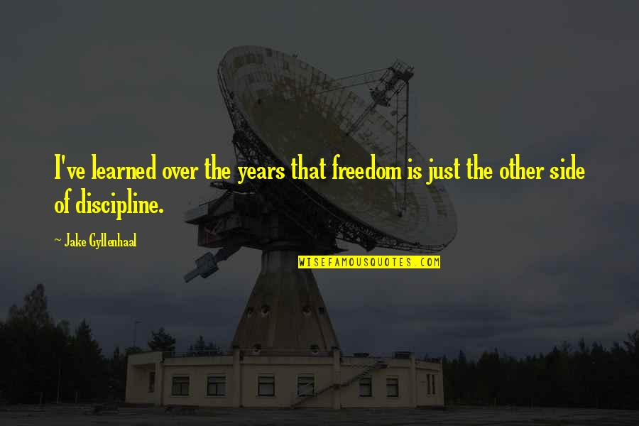 Time Wasters Quotes By Jake Gyllenhaal: I've learned over the years that freedom is