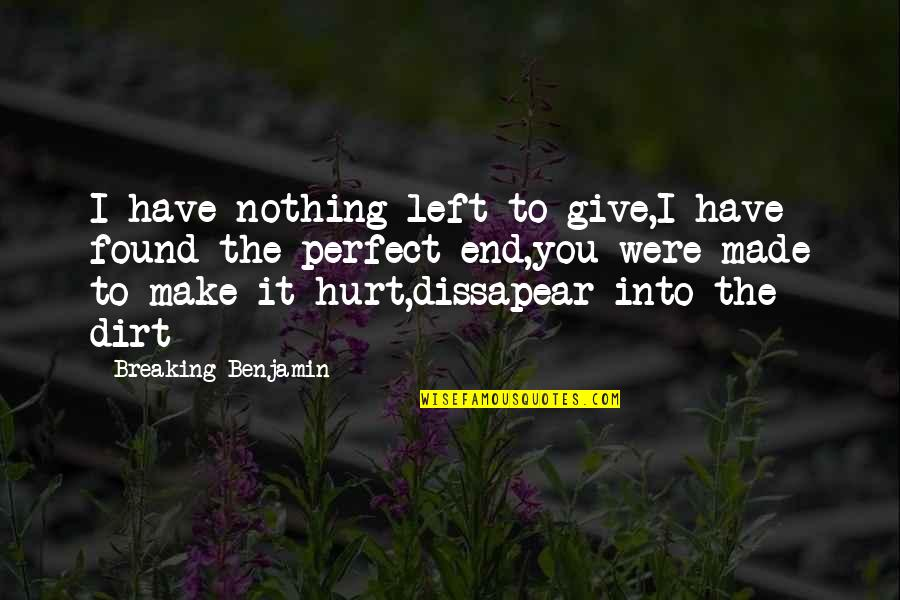 Time Will Come Love Quotes By Breaking Benjamin: I have nothing left to give,I have found
