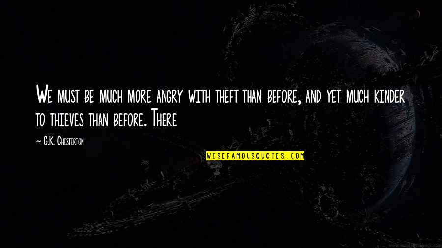 Time Will Come Love Quotes By G.K. Chesterton: We must be much more angry with theft