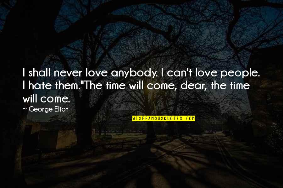 Time Will Come Love Quotes By George Eliot: I shall never love anybody. I can't love