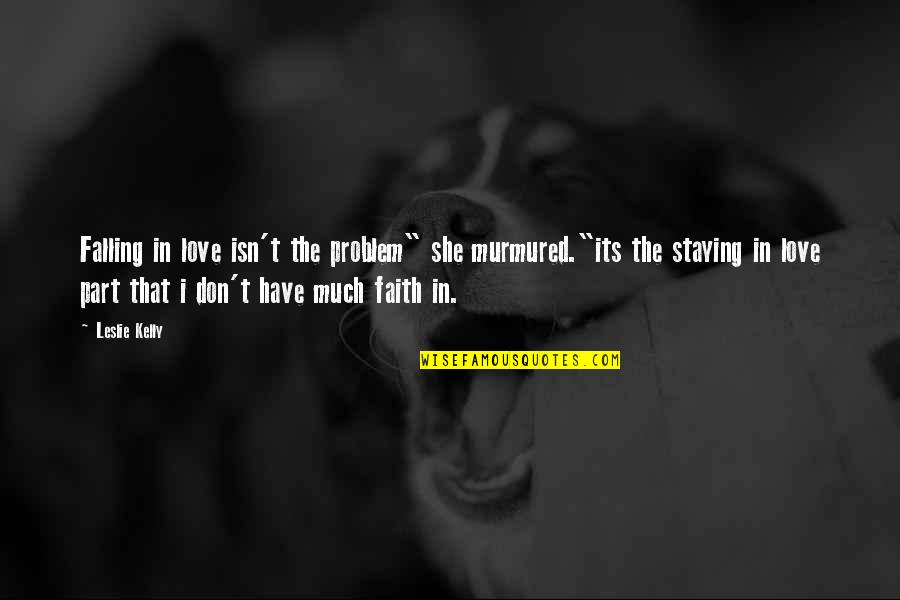 """Time Will Come Love Quotes By Leslie Kelly: Falling in love isn't the problem"""" she murmured.""""its"""