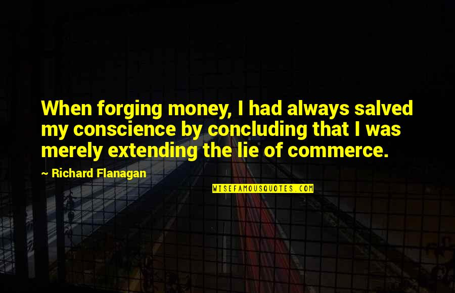 Time Will Come Love Quotes By Richard Flanagan: When forging money, I had always salved my