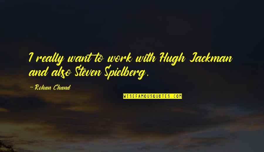 Time Will Come Love Quotes By Rohan Chand: I really want to work with Hugh Jackman