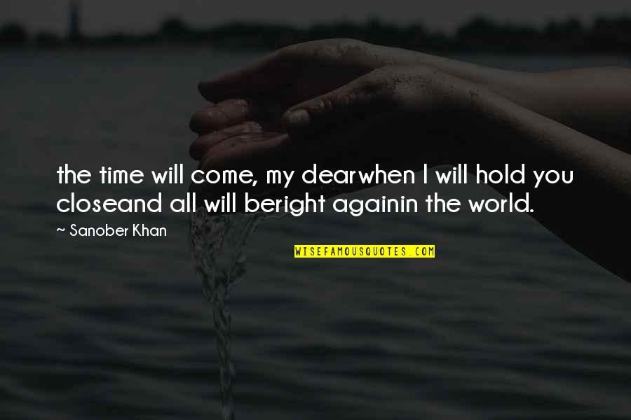 Time Will Come Love Quotes By Sanober Khan: the time will come, my dearwhen I will