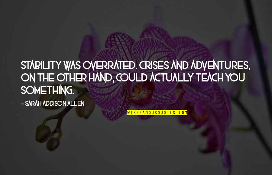 Time Will Come Love Quotes By Sarah Addison Allen: Stability was overrated. Crises and adventures, on the