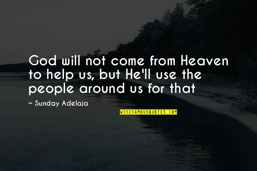 Time Will Come Love Quotes By Sunday Adelaja: God will not come from Heaven to help