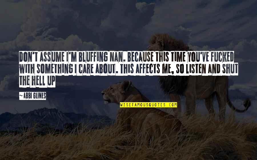 Time With Me Quotes By Abbi Glines: Don't assume I'm bluffing Nan. Because this time