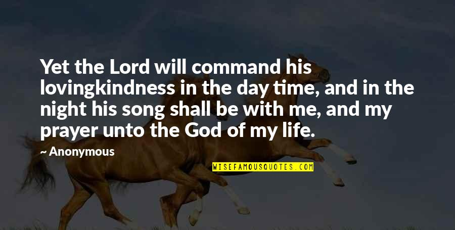 Time With Me Quotes By Anonymous: Yet the Lord will command his lovingkindness in