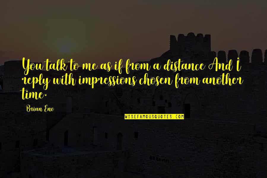 Time With Me Quotes By Brian Eno: You talk to me as if from a
