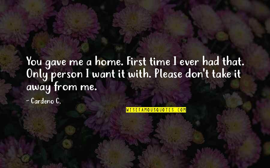 Time With Me Quotes By Cardeno C.: You gave me a home. First time I