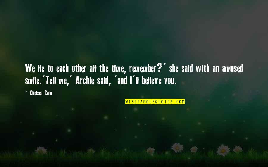 Time With Me Quotes By Chelsea Cain: We lie to each other all the time,