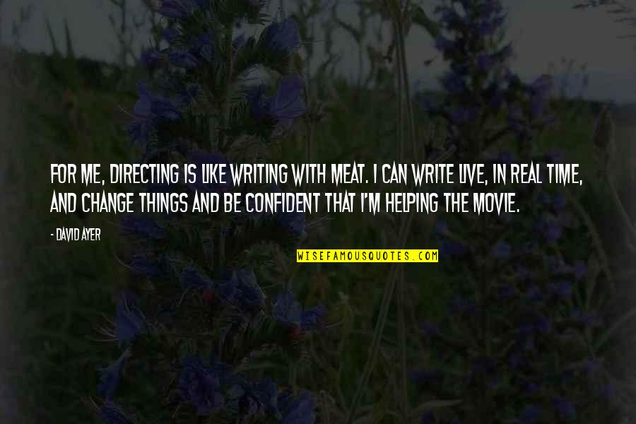 Time With Me Quotes By David Ayer: For me, directing is like writing with meat.