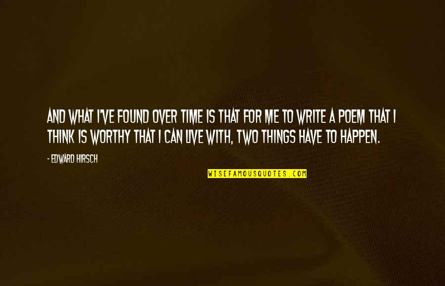 Time With Me Quotes By Edward Hirsch: And what I've found over time is that