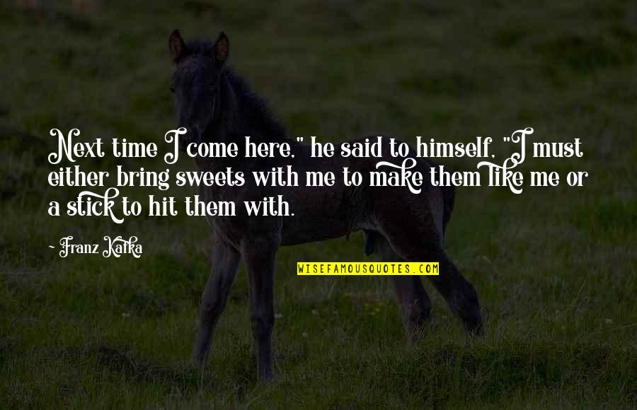 """Time With Me Quotes By Franz Kafka: Next time I come here,"""" he said to"""