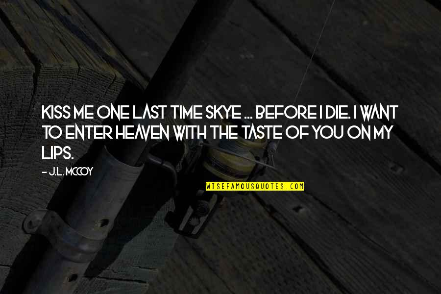 Time With Me Quotes By J.L. McCoy: Kiss me one last time Skye ... before