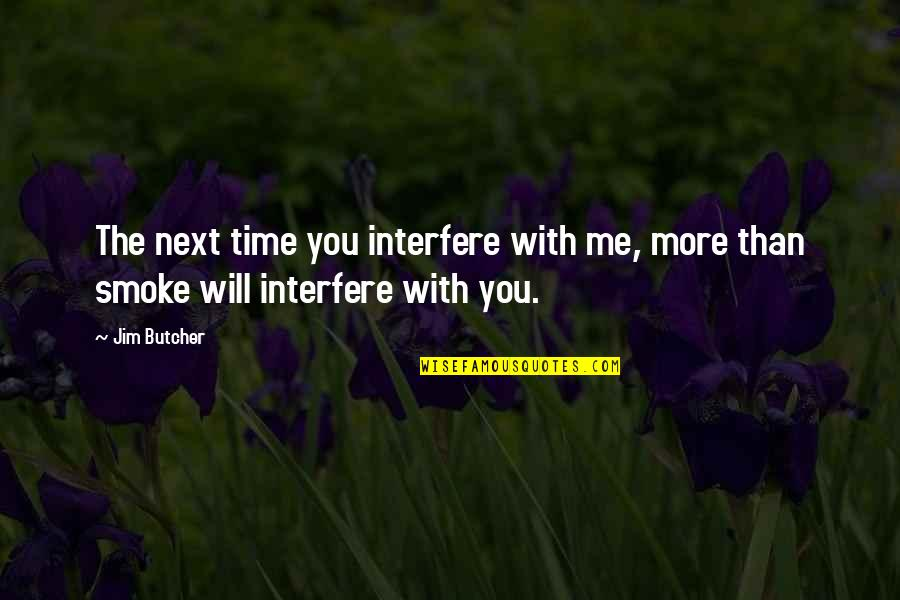Time With Me Quotes By Jim Butcher: The next time you interfere with me, more